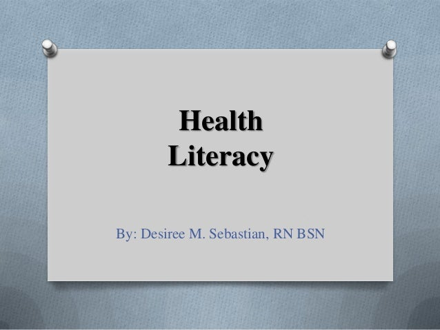 Health Literacy By: Desiree M. Sebastian, RN BSN