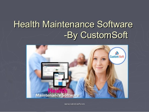 www.custom-soft.comwww.custom-soft.com Health Maintenance SoftwareHealth Maintenance Software -By CustomSoft-By CustomSoft
