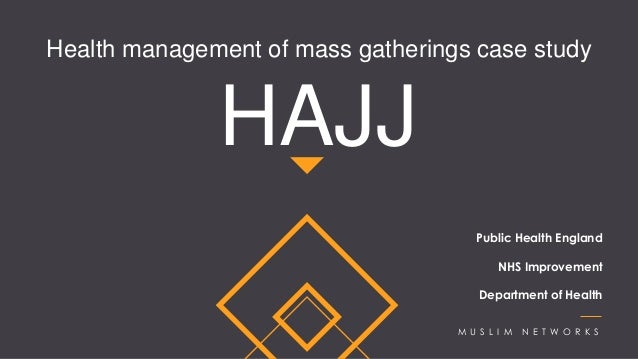 HAJJ M U S L I M N E T W O R K S Public Health England NHS Improvement Department of Health Health management of mass gath...