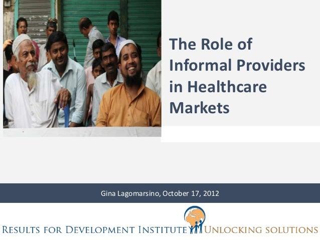 The Role of                   Informal Providers                   in Healthcare                   MarketsGina Lagomarsino...