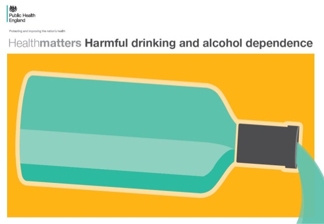 "Public Health England  I' lm ""'lT Tn';  'fiT""l'I  HeaItlT. '.""-: ';'Z; el's Harmful drinking and alcohol dependence"