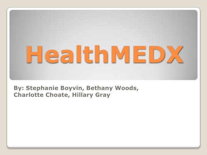 HealthMEDX<br />By: Stephanie Boyvin, Bethany Woods, <br />Charlotte Choate, Hillary Gray  <br />