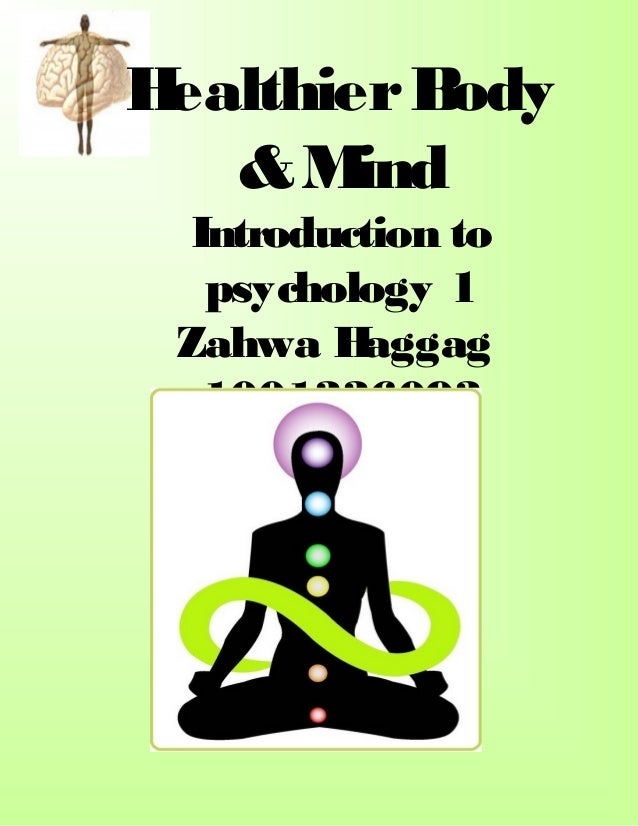 HealthierBody &Mind Introduction to psychology 1 Zahwa Haggag 1001336093