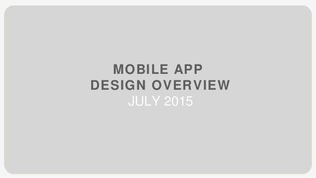 MOBILE APP DESIGN OVERVIEW JULY 2015