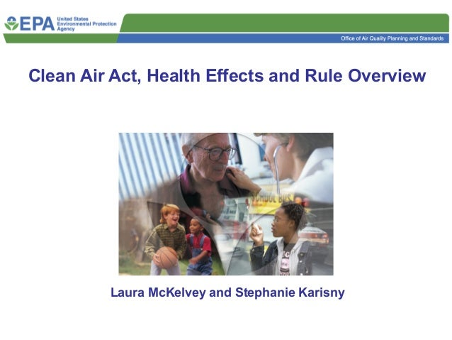 Clean Air Act, Health Effects and Rule Overview Laura McKelvey and Stephanie Karisny