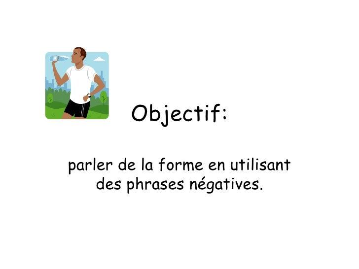 Objectif: parler de la forme en utilisant des phrases n égatives.