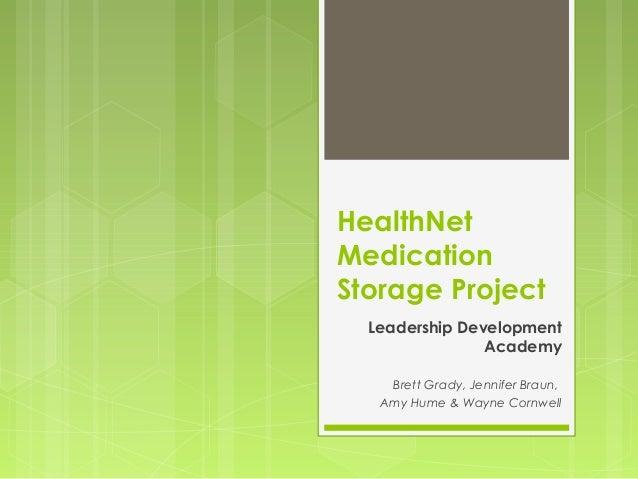 HealthNet Medication Storage Project Leadership Development Academy Brett Grady, Jennifer Braun, Amy Hume & Wayne Cornwell