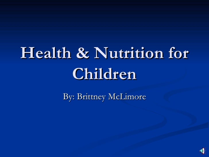 Health & Nutrition for Children By: Brittney McLimore