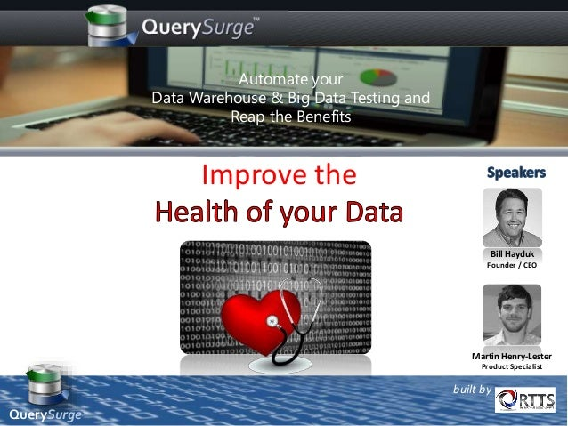Improve the built by Bill Hayduk Founder / CEO Martin Henry-Lester Product Specialist Automate your Data Warehouse & Big D...