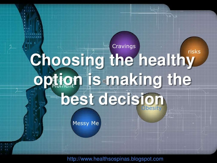 Choosing the healthy  option is making the best decision<br />Cravings<br />risks<br />Enjoy the <br />Moment<br />Obesity...