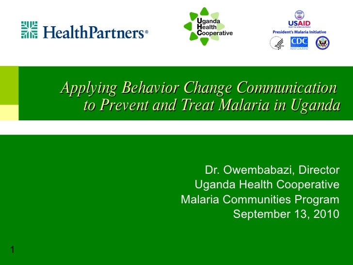 Dr. Owembabazi, Director Uganda Health Cooperative Malaria Communities Program September 13, 2010 Applying Behavior Change...