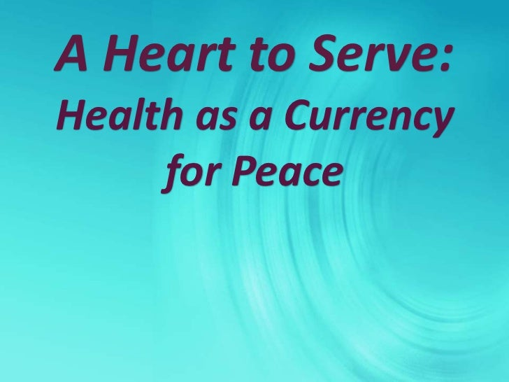 A Heart to Serve: Health as a Currency for Peace<br />