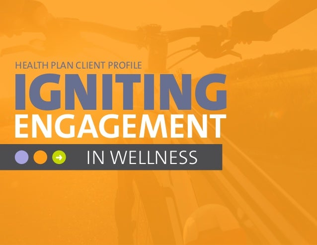 IGNITING ENGAGEMENT HEALTH PLAN CLIENT PROFILE IN WELLNESS➜