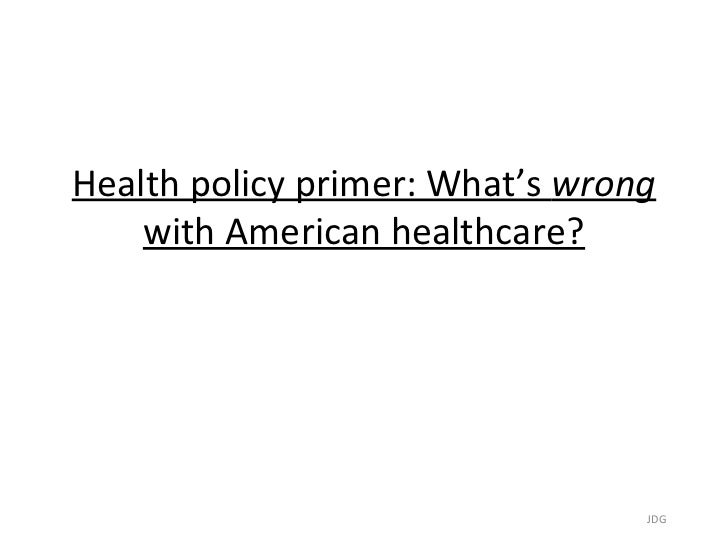 Health policy primer: What's wrong    with American healthcare?                                 JDG