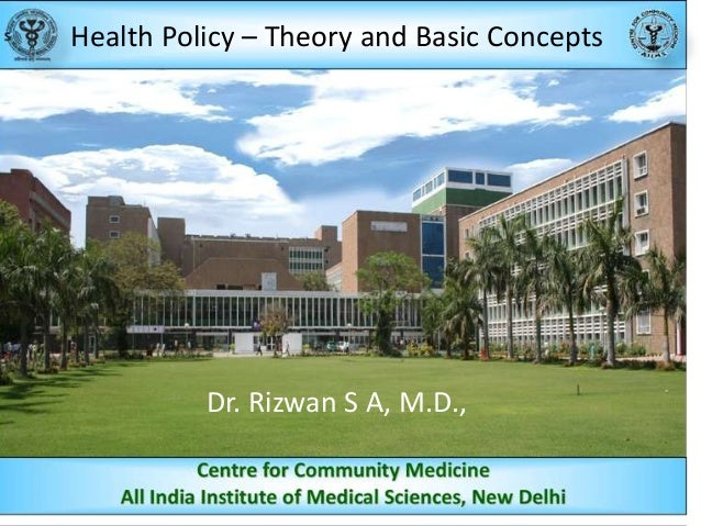 Health Policy – Theory and Basic Concepts  Dr. Rizwan S A, M.D.,