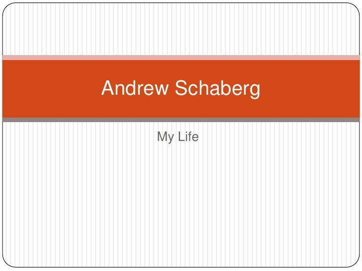 My Life<br />Andrew Schaberg<br />