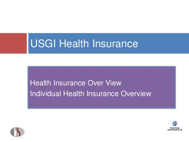 Health Insurance Over View Individual Health Insurance Overview USGI Health Insurance