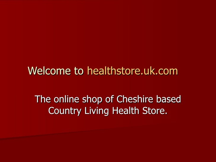 Welcome to  healthstore.uk.com     The online shop of Cheshire based Country Living Health Store.