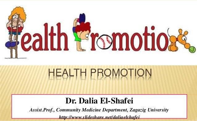 HEALTH PROMOTION Dr. Dalia El-Shafei Assist.Prof., Community Medicine Department, Zagazig University http://www.slideshare...