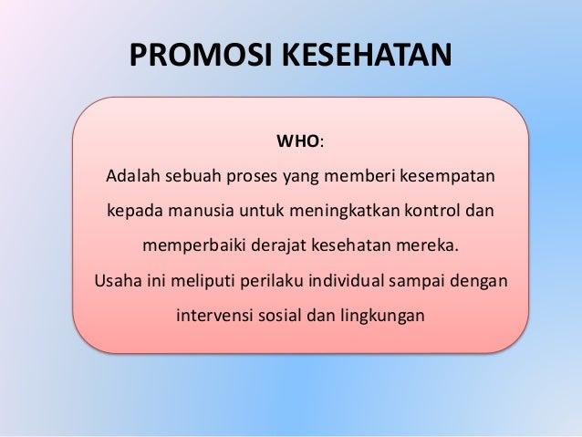 PROMOSI KESEHATAN WHO: Adalah sebuah proses yang memberi kesempatan kepada manusia untuk meningkatkan kontrol dan memperba...