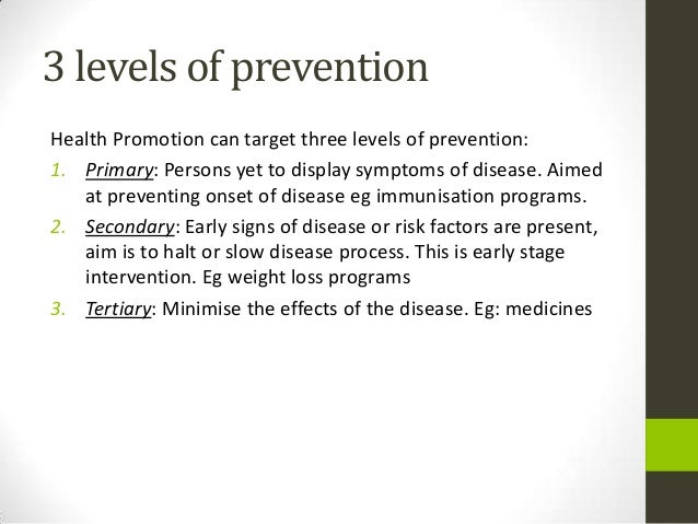health promotion and prevention levels essay Compare three levels of health promotion in nursing practice introduction the provision of health care is an important requirement for all people across.