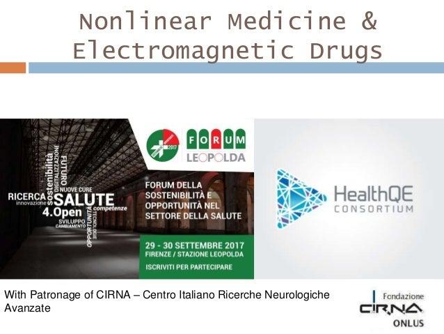 Nonlinear Medicine & Electromagnetic Drugs With Patronage of CIRNA – Centro Italiano Ricerche Neurologiche Avanzate