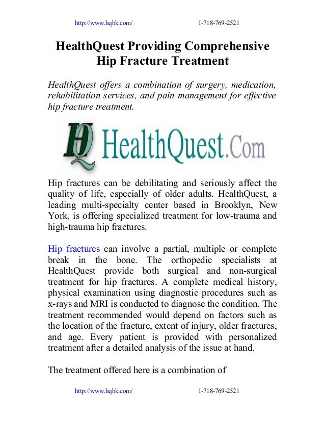 http://www.hqbk.com/  1-718-769-2521  HealthQuest Providing Comprehensive Hip Fracture Treatment HealthQuest offers a comb...