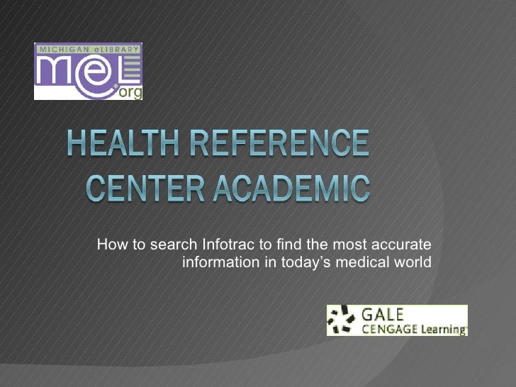 How to search Infotrac to find the most accurate information in today's medical world