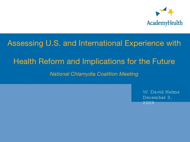 Assessing U.S. and International Experience with  Health Reform and Implications for the Future National Chlamydia Coaliti...
