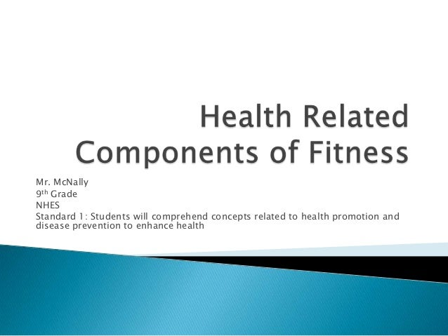 Mr. McNally 9th Grade NHES Standard 1: Students will comprehend concepts related to health promotion and disease preventio...