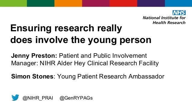 Ensuring research really does involve the young person Jenny Preston: Patient and Public Involvement Manager: NIHR Alder H...
