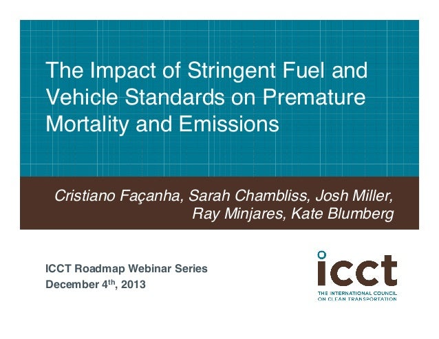 The Impact of Stringent Fuel and Vehicle Standards on Premature Mortality and Emissions! Cristiano Façanha, Sarah Chamblis...