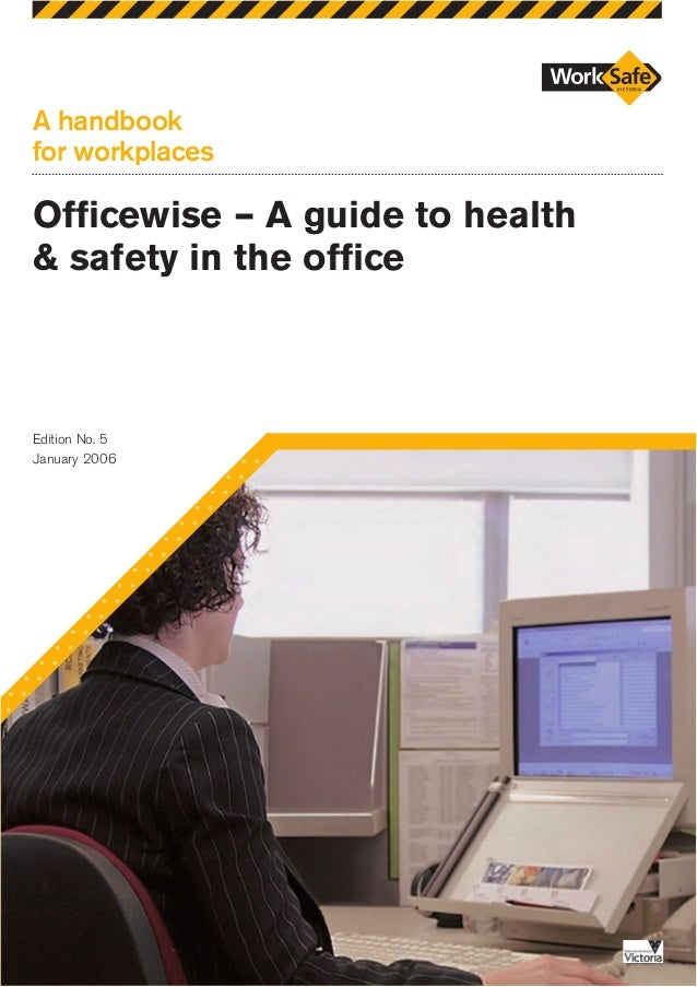 A handbook for workplaces Officewise – A guide to health & safety in the office Edition No. 5 January 2006
