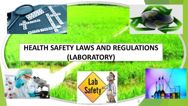 HEALTH SAFETY LAWS AND REGULATIONS (LABORATORY) Presented by: Saad Farooqi, C#01 Abdur Rahman, C#02 BS, 8th Semester 7/29/...