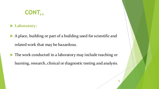 LABORATORY HAZARDS  Anything that may cause injury, harm or damage.  The laboratory environment can be a hazardous place...