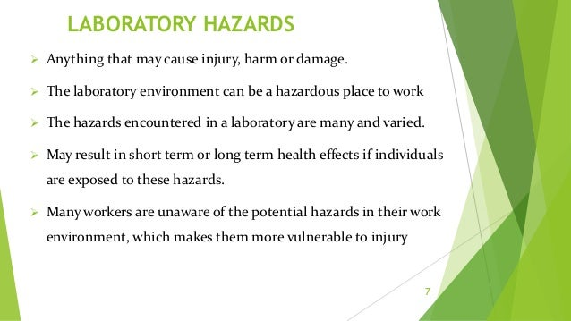 CONT,,  Laboratory hazards may generally are  Biological - eg pathogenic microorganisms, animals, biological tissues, bl...