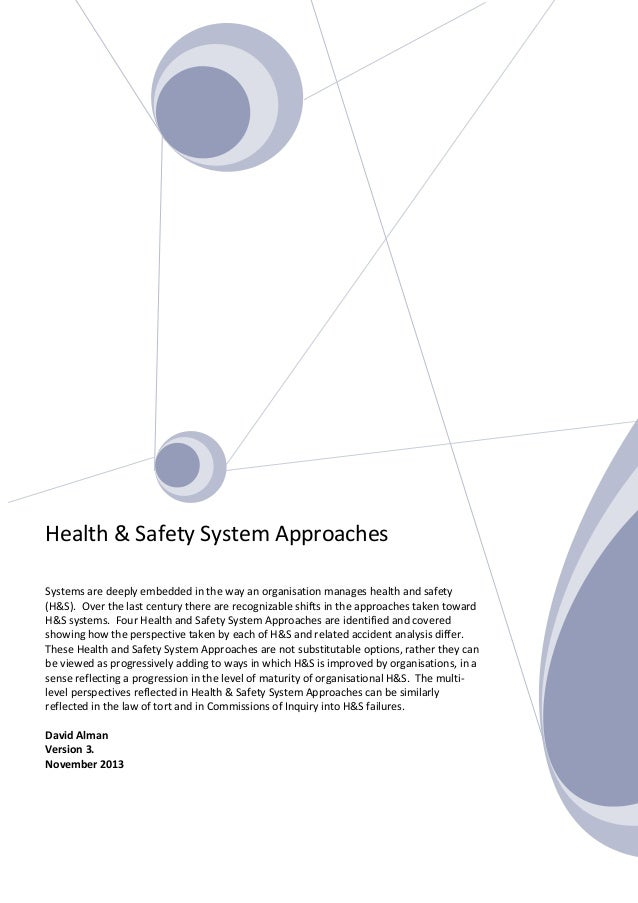 Health & Safety System Approaches Systems are deeply embedded in the way an organisation manages health and safety (H&S). ...