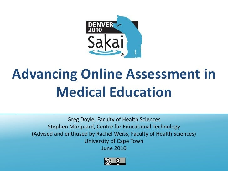 Advancing Online Assessment in Medical Education<br />Greg Doyle, Faculty of Health Sciences <br />Stephen Marquard, Centr...
