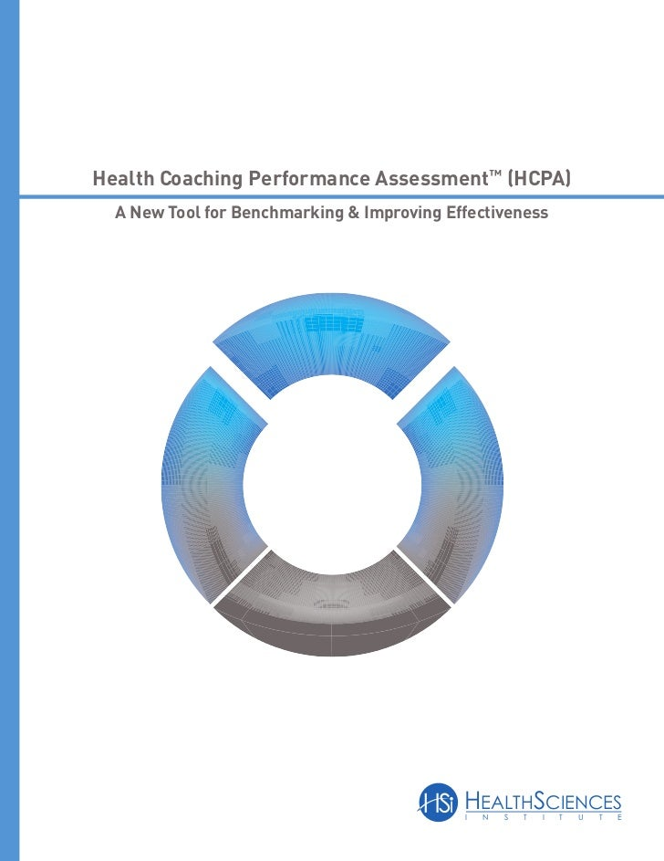 Health Coaching Performance Assessment™ (HCPA)  A New Tool for Benchmarking & Improving Effectiveness                     ...