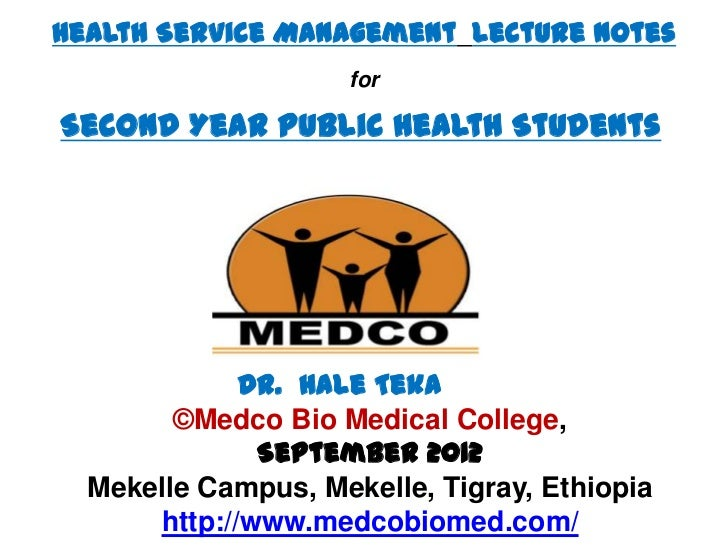 Health Service Management Lecture Notes                    forSecond Year Public Health Students             Dr. Hale Teka...