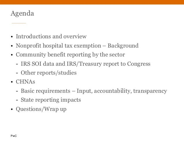 PwC Agenda • Introductions and overview • Nonprofit hospital tax exemption – Background • Community benefit reporting by t...