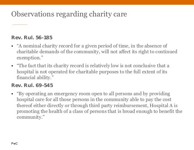 """PwC Observations regarding charity care Rev. Rul. 56-185 • """"A nominal charity record for a given period of time, in the ab..."""