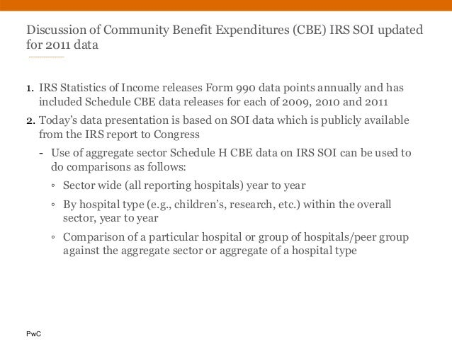 PwC Discussion of Community Benefit Expenditures (CBE) IRS SOI updated for 2011 data 1. IRS Statistics of Income releases ...