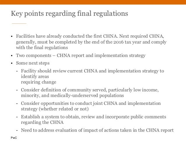 PwC Key points regarding final regulations • Facilities have already conducted the first CHNA. Next required CHNA, general...