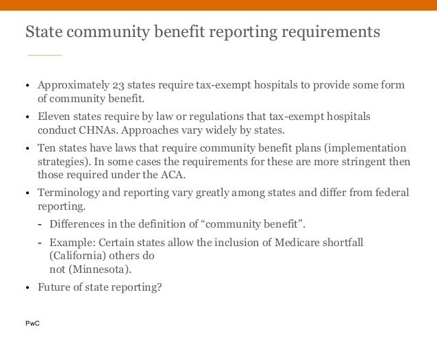 PwC State community benefit reporting requirements • Approximately 23 states require tax-exempt hospitals to provide some ...