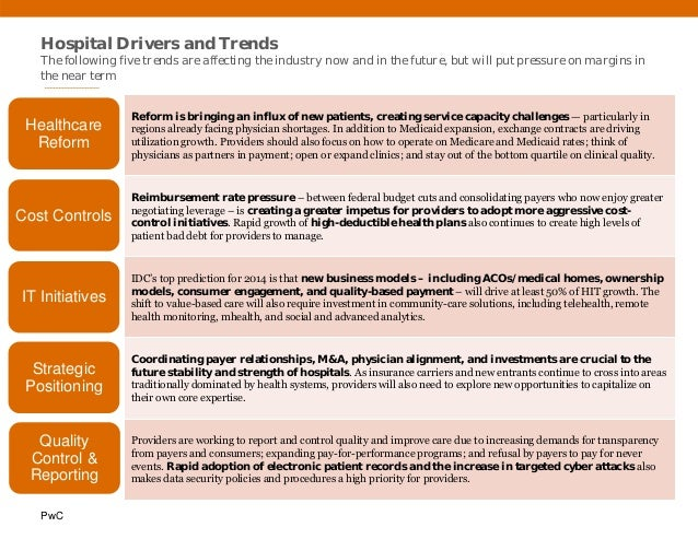 PwC Hospital Drivers and Trends The following five trends are affecting the industry now and in the future, but will put p...