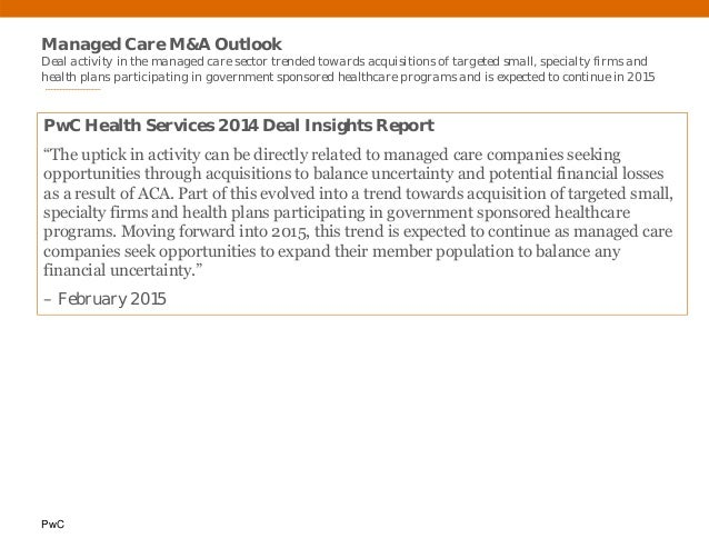 PwC Managed Care M&A Outlook Deal activity in the managed care sector trended towards acquisitions of targeted small, spec...