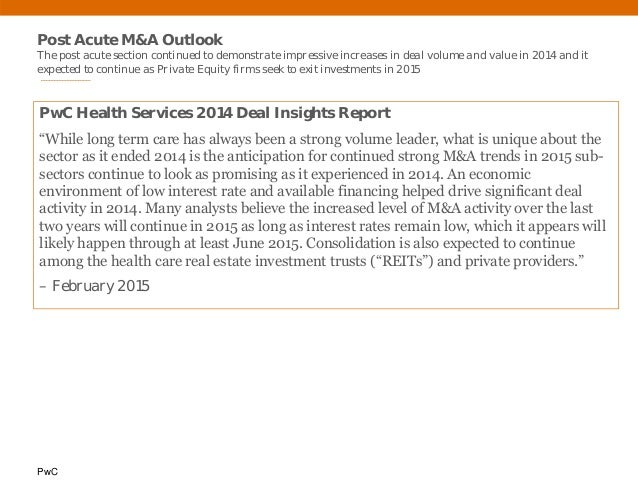 PwC Post Acute M&A Outlook The post acute section continued to demonstrate impressive increases in deal volume and value i...