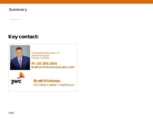 PwC Summary Key contact: PricewaterhouseCoopers LLP One North Wacker Chicago, IL 60606 M: 317.509.2856 brett.m.hickman@us....