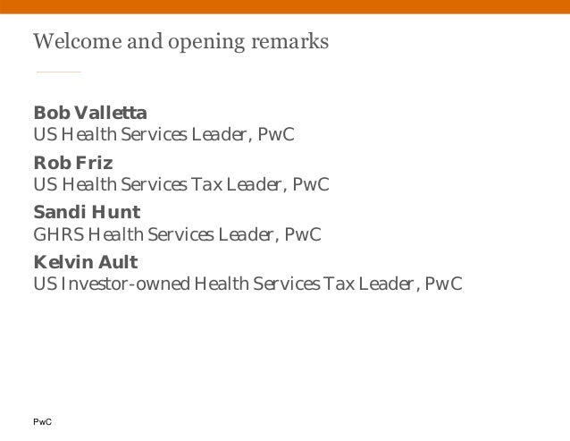 PwC Welcome and opening remarks Bob Valletta US Health Services Leader, PwC Rob Friz US Health Services Tax Leader, PwC Sa...